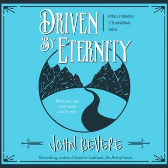 Download Driven by Eternity: Make Your Life Count Today & Forever by John Bevere