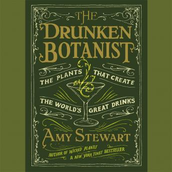 Download Drunken Botanist: The Plants That Create the World's Great Drinks by Amy Stewart