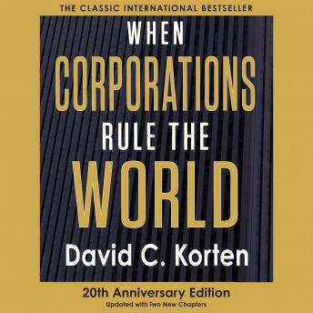 david kortens when corporations rule the When corporations rule the world [david c korten] on amazoncom free shipping on qualifying offers our choice: democracy or corporate rule a handful of corporations and financial institutions command an ever-greater concentration of economic and political power in an assault against.