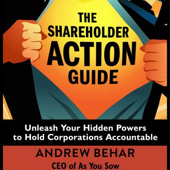 Shareholder Action Guide: Unleash Your Hidden Powers to Hold Corporations Accountable