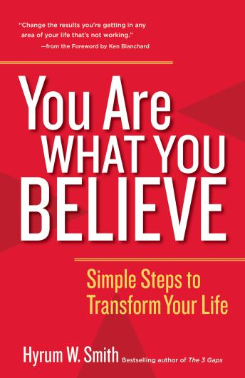 Download You Are What You Believe: Simple Steps to Transform Your Life by Hyrum W. Smith