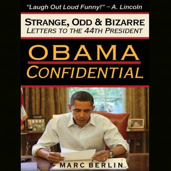Obama Confidential: Strange, Odd & Bizarre Letters to the 44th President