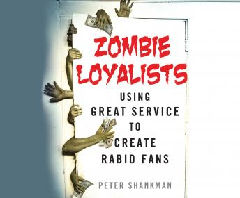 Download Zombie Loyalists: Using Great Service to Create Rabid Fans by Peter Shankman