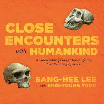 Download Close Encounters with Humankind: A Paleoanthropologist Investigates Our Evolving Species by Sang-Hee Lee