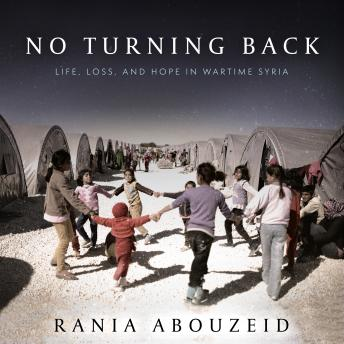 Download No Turning Back: Life, Loss, and Hope in Wartime Syria by Rania Abouzeid