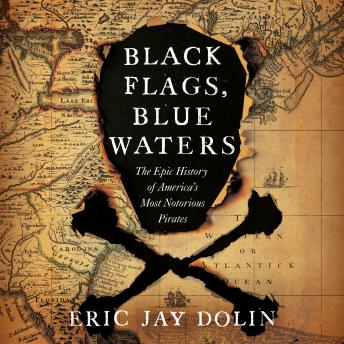 Download Black Flags, Blue Waters: The Epic History of America's Most Notorious Pirates by Eric Jay Dolin