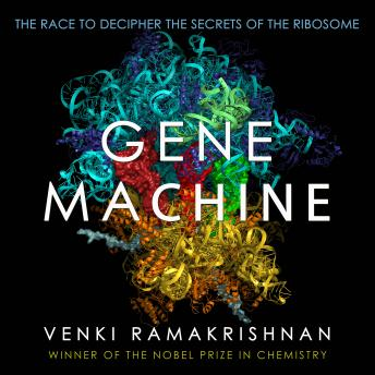 Download Gene Machine: The Race to Decipher the Secrets of the Ribosome by Venki Ramakrishnan