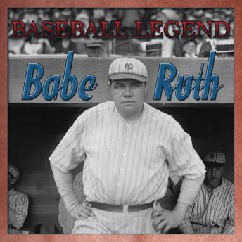 Babe Ruth Baseball Legend