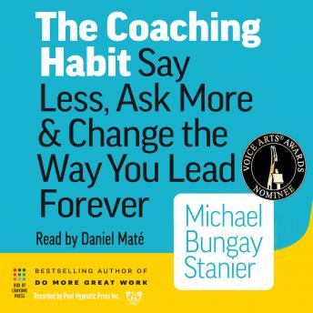 Coaching Habit: Say Less, Ask More, And Change the Way You Lead Forever