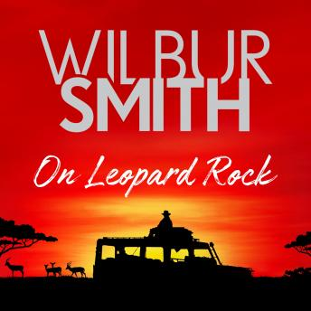 Download On Leopard Rock: A Life of Adventures by Wilbur Smith
