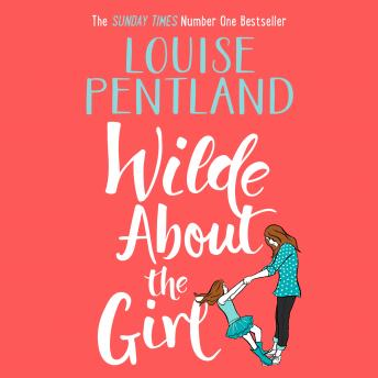 Download Wilde About The Girl: Sunday Times NUMBER ONE BESTSELLER Louise Pentland is back! by Louise Pentland
