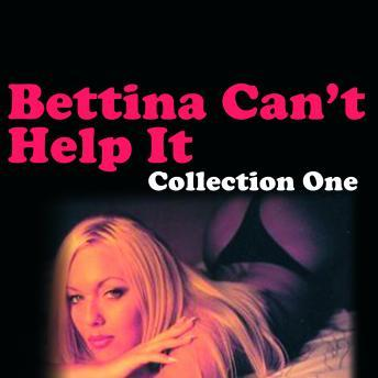 Bettina Can't Help It - Erotic Stories Collection One