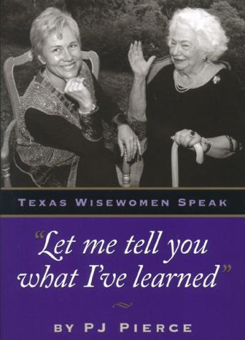 Free Let Me Tell You What I've Learned: Texas Wisewomen Speak Audiobook read by PJ Pierce