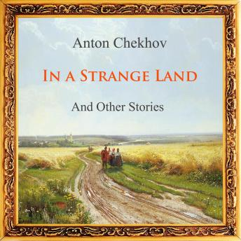 In A Strange Land and Other Stories (Short Stories by Anton Chekhov) Audiobook Mp3 Download Free