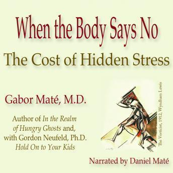 Download When the Body Says No: The Cost of Hidden Stress by Gabor Maté