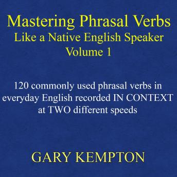 Download Mastering Phrasal Verbs Like a Native English Speaker 1 by Gary Kempton