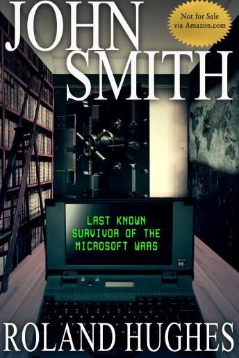 John Smith - Last Known Survivor of the Microsoft Wars, Roland Hughes