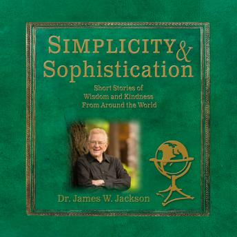 Simplicity & Sophistication: Short Stories of Wisdom and Kindness From Around the World
