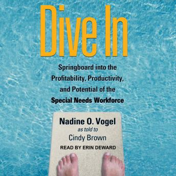 Download Dive In: Springboard into the Profitability, Productivity, and Potential of the Special Needs Workforce by Nadine O. Vogel