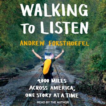 Download Walking to Listen: 4,000 Miles Across America, One Story at a Time by Andrew Forsthoefel