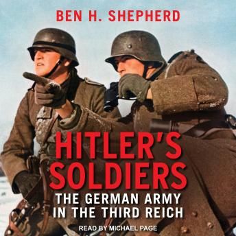 Download Hitler's Soldiers: The German Army in the Third Reich by Ben H. Shepherd
