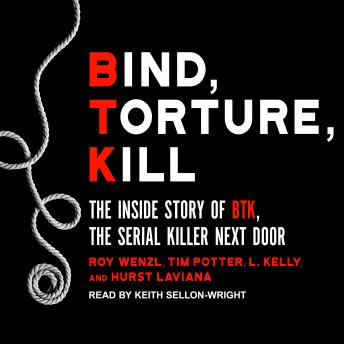 Download Bind, Torture, Kill: The Inside Story of BTK, the Serial Killer Next Door by Tim Potter, L. Kelly, Hurst Laviana