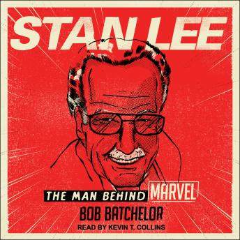 Download Stan Lee: The Man behind Marvel by Bob Batchelor