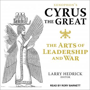 Download Xenophon's Cyrus the Great: The Arts of Leadership and War by