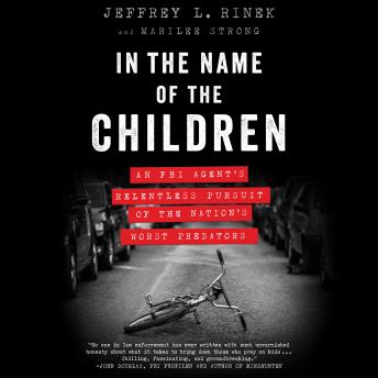 Download In the Name of the Children: An FBI Agent's Relentless Pursuit of the Nation's Worst Predators by Marilee Strong, Jeffrey L. Rinek