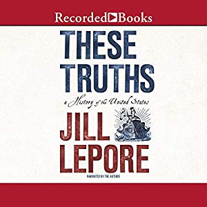 Download These Truths: A History of the United States by Jill Lepore