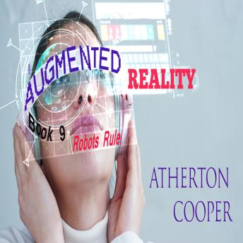 Download Augmented Reality - Robots Rule - Book 9 by Atherton Cooper