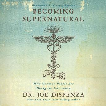 Download Becoming Supernatural: How Common People Are Doing The Uncommon by Dr. Joe Dispenza