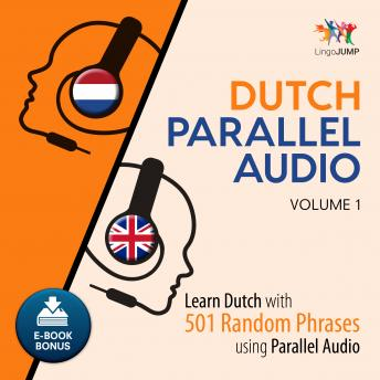 Dutch Parallel Audio - Learn Dutch with 501 Random Phrases using Parallel Audio - Volume 1, Audio book by Lingo Jump