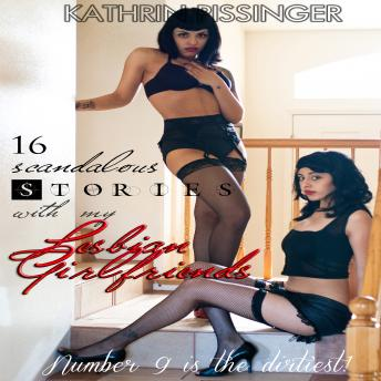 Download 16 Scandalous Stories With My Lesbian Girlfriends: Number 9 is the dirtiest! by Kathrin Pissinger