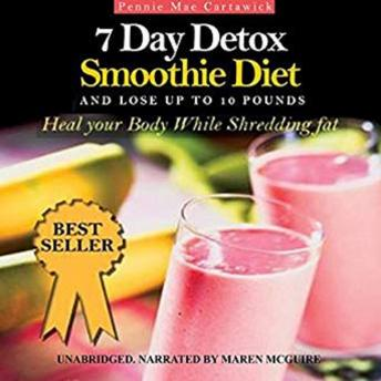 Download 7 Day Detox Smoothie Diet: And Lose Up to 10 Pounds by Pennie Mae Cartawick