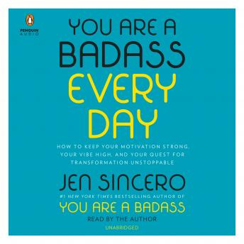 You Are a Badass Every Day: How to Keep Your Motivation Strong, Your Vibe High, and Your Quest for Transformation Unstoppable, Audio book by Jen Sincero