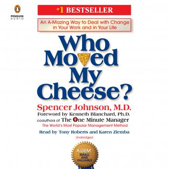 Download Who Moved My Cheese?: An A-Mazing Way to Deal with Change in Your Work and in Your Life by Spencer Johnson