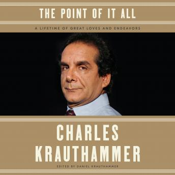 Download Point of It All: A Lifetime of Great Loves and Endeavors by Charles Krauthammer
