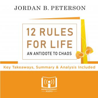 Download 12 Rules For Life By Jordan Peterson: Key Takeaways, Summary & Analysis Included by Improvement Audio