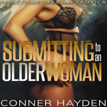 Download Submitting to an Older Woman: First Time Lesbian Erotica by Conner Hayden