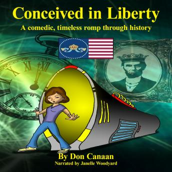 Download Conceived in Liberty: A comedic, timeless romp through American history by Don Canaan