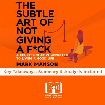 Download Subtle Art of Not Giving A F*ck by Mark Manson: Key Takeaways, Summary & Analysis Included by Improvement Audio