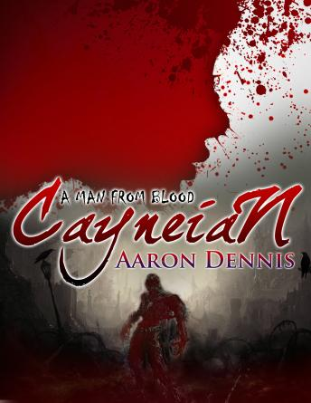 Download Cayneian: A Man From Blood by Aaron Dennis