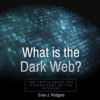 What is the Dark Web?: The truth about the hidden part of the