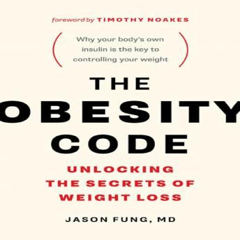 Download Obesity Code: Unlocking the Secrets of Weight Loss by Jason Fung, Timothy Noakes