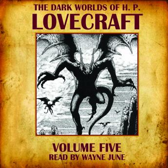 Dark Worlds of H.P. Lovecraft Volume 5, Howard Phillips Lovecraft
