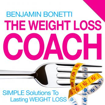 Free Weight Loss Coach: Simple Solutions To Lasting Weight Loss Audiobook read by Benjamin P. Bonetti