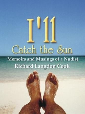Download I'll Catch the Sun: Memoirs and Musings of a Nudist by Richard Langdon Cook