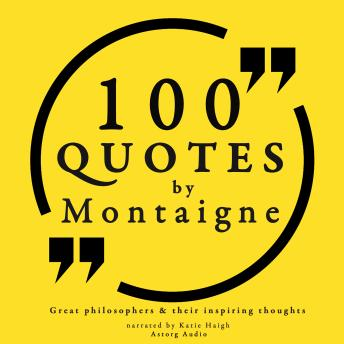 Download 100 quotes by Montaigne: Great philosophers & their inspiring thoughts by Michel de Montaigne