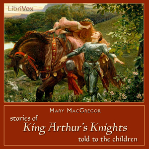 Download Stories of King Arthur's Knights Told to the Children by Mary MacGregor